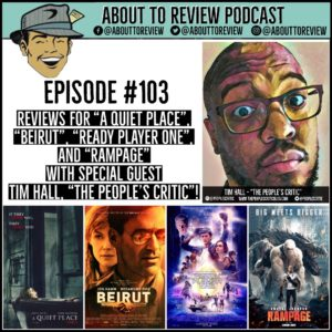 ATR #103 – A Quiet Place, Ready Player One, Beirut, Rampage